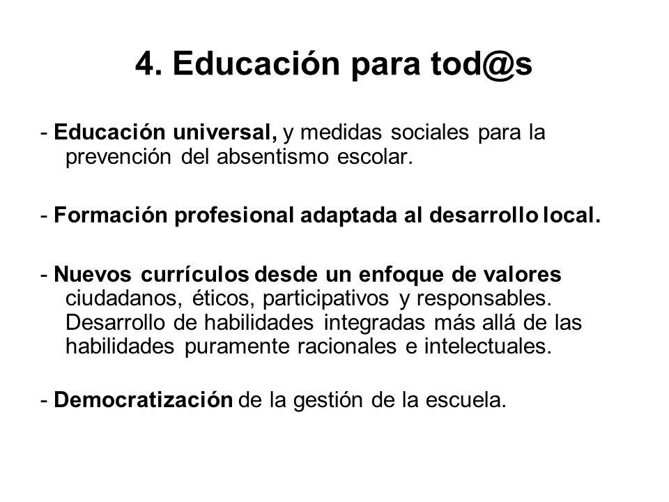 4. Educación para tod@s - Educación universal, y medidas sociales para la prevención del absentismo escolar. - Formación profesional adaptada al desar