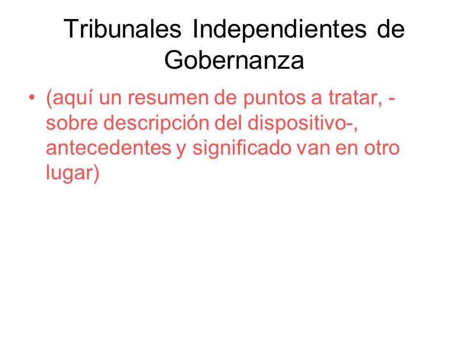 Tribunales Independientes de Gobernanza (aquí un resumen de puntos a tratar, - sobre descripción del dispositivo-, antecedentes y significado van en o