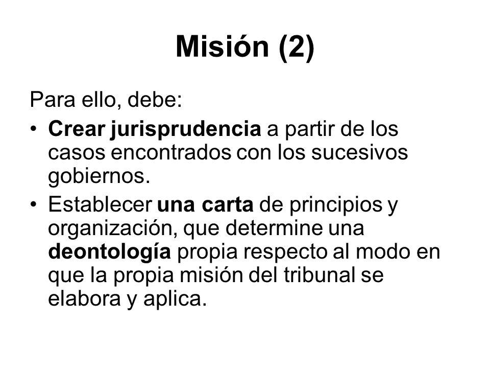 Misión (2) Para ello, debe: Crear jurisprudencia a partir de los casos encontrados con los sucesivos gobiernos. Establecer una carta de principios y o