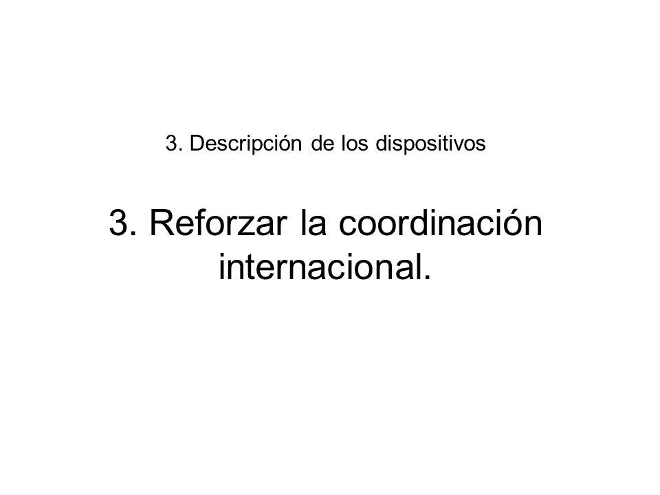 3. Descripción de los dispositivos 3. Reforzar la coordinación internacional.