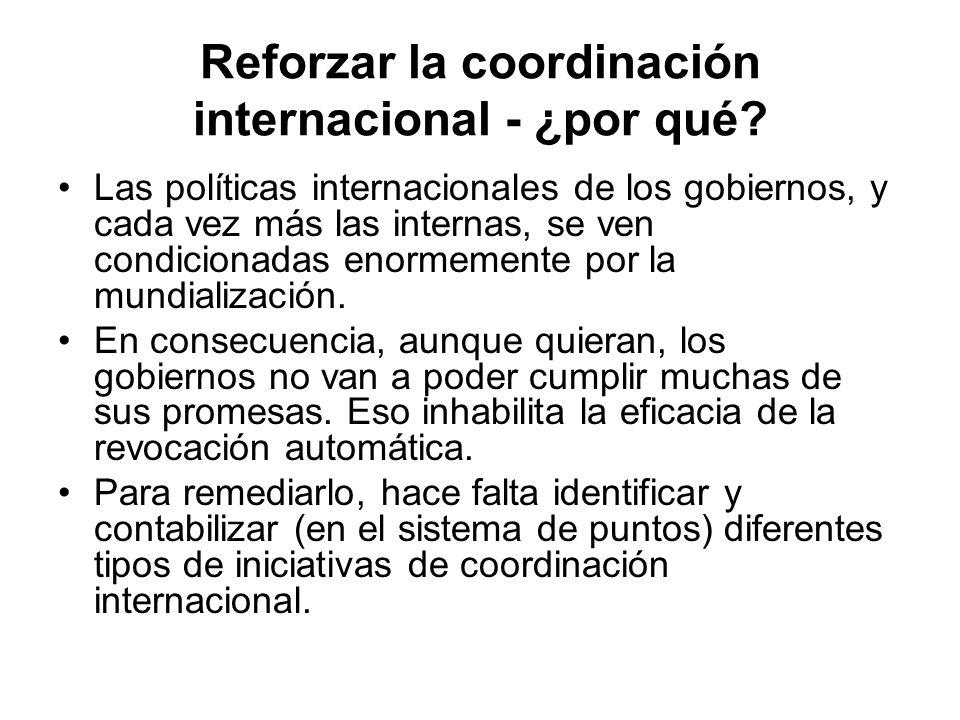 Reforzar la coordinación internacional - ¿por qué? Las políticas internacionales de los gobiernos, y cada vez más las internas, se ven condicionadas e