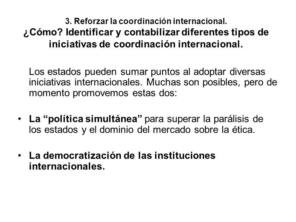 3. Reforzar la coordinación internacional. ¿Cómo? Identificar y contabilizar diferentes tipos de iniciativas de coordinación internacional. Los estado