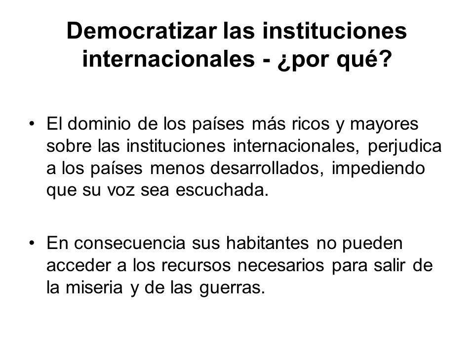 Democratizar las instituciones internacionales - ¿por qué? El dominio de los países más ricos y mayores sobre las instituciones internacionales, perju