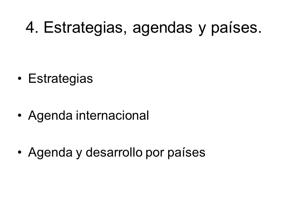 4. Estrategias, agendas y países. Estrategias Agenda internacional Agenda y desarrollo por países