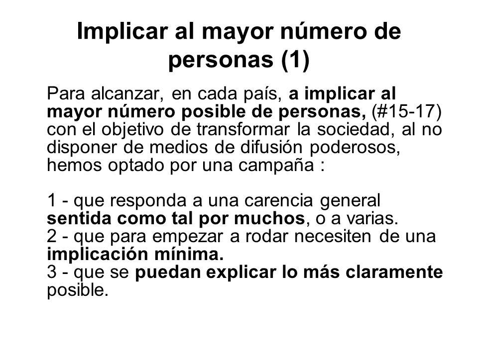 Implicar al mayor número de personas (1) Para alcanzar, en cada país, a implicar al mayor número posible de personas, (#15-17) con el objetivo de tran