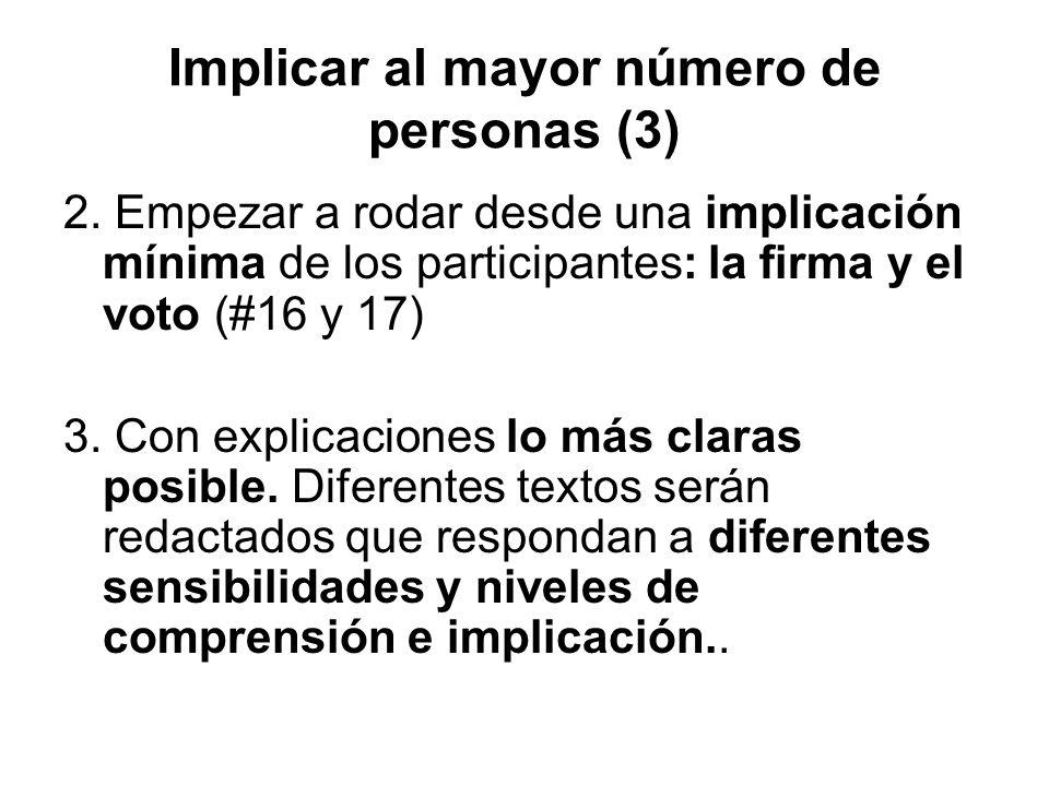 Implicar al mayor número de personas (3) 2. Empezar a rodar desde una implicación mínima de los participantes: la firma y el voto (#16 y 17) 3. Con ex