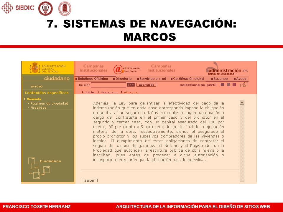 FRANCISCO TOSETE HERRANZARQUITECTURA DE LA INFORMACIÓN PARA EL DISEÑO DE SITIOS WEB 7.SISTEMAS DE NAVEGACIÓN: MARCOS