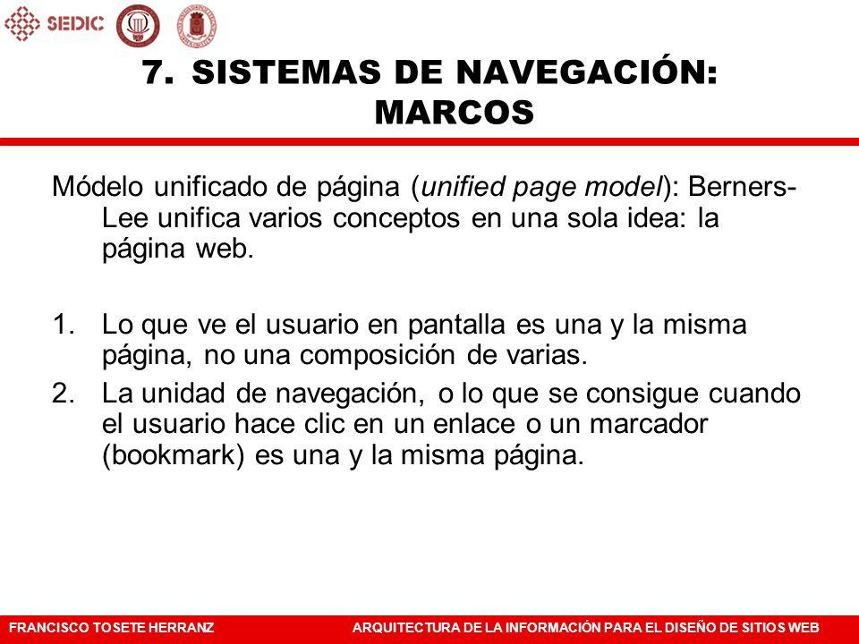 FRANCISCO TOSETE HERRANZARQUITECTURA DE LA INFORMACIÓN PARA EL DISEÑO DE SITIOS WEB 7.SISTEMAS DE NAVEGACIÓN: MARCOS Módelo unificado de página (unifi