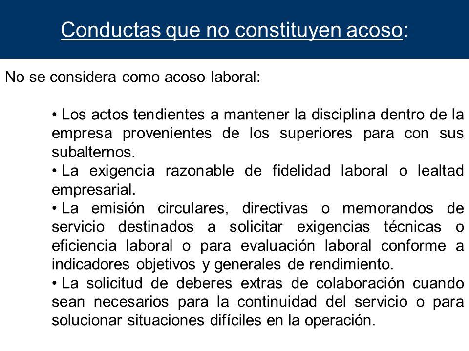 Conductas que no constituyen acoso: No se considera como acoso laboral: Los actos tendientes a mantener la disciplina dentro de la empresa proveniente