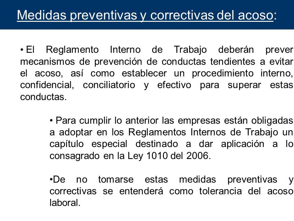 Medidas preventivas y correctivas del acoso: El Reglamento Interno de Trabajo deberán prever mecanismos de prevención de conductas tendientes a evitar