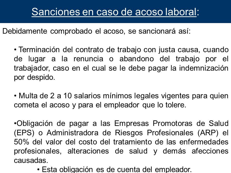 Sanciones en caso de acoso laboral: Debidamente comprobado el acoso, se sancionará así: Terminación del contrato de trabajo con justa causa, cuando de