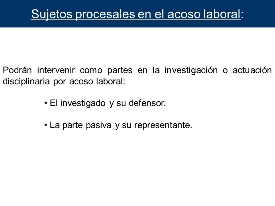 Sujetos procesales en el acoso laboral: Podrán intervenir como partes en la investigación o actuación disciplinaria por acoso laboral: El investigado