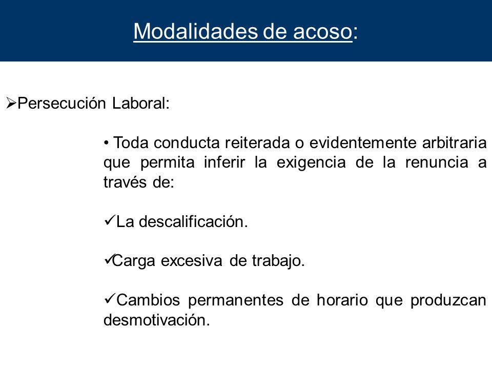 Modalidades de acoso: Persecución Laboral: Toda conducta reiterada o evidentemente arbitraria que permita inferir la exigencia de la renuncia a través