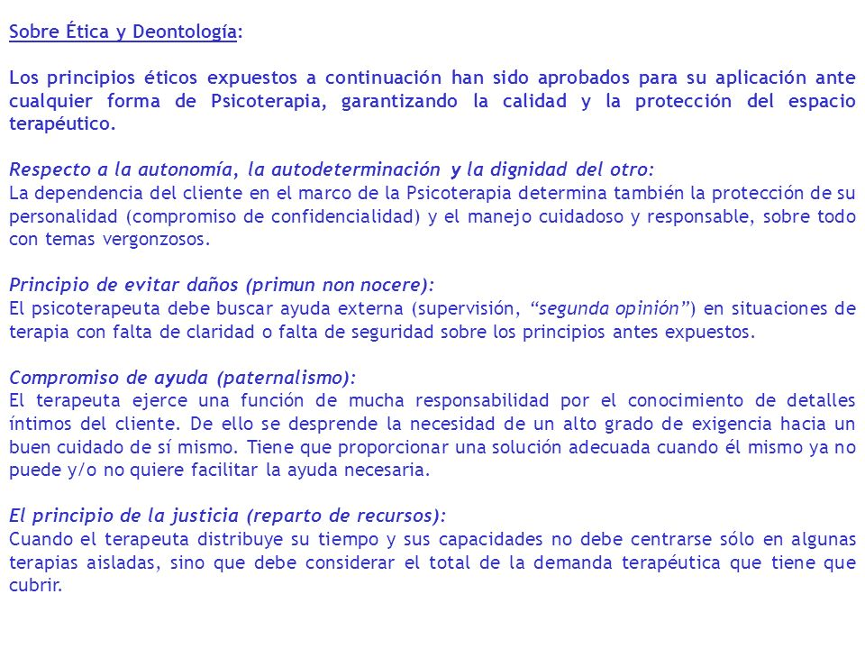 Sobre Ética y Deontología: Los principios éticos expuestos a continuación han sido aprobados para su aplicación ante cualquier forma de Psicoterapia,