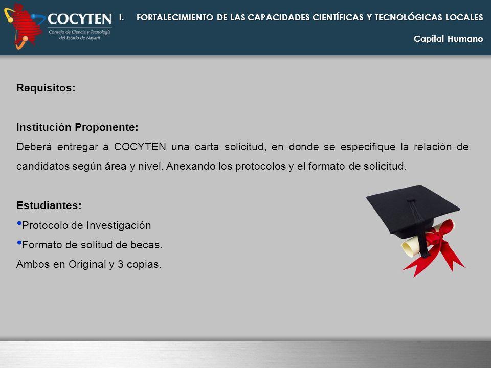 Requisitos: Institución Proponente: Deberá entregar a COCYTEN una carta solicitud, en donde se especifique la relación de candidatos según área y nive
