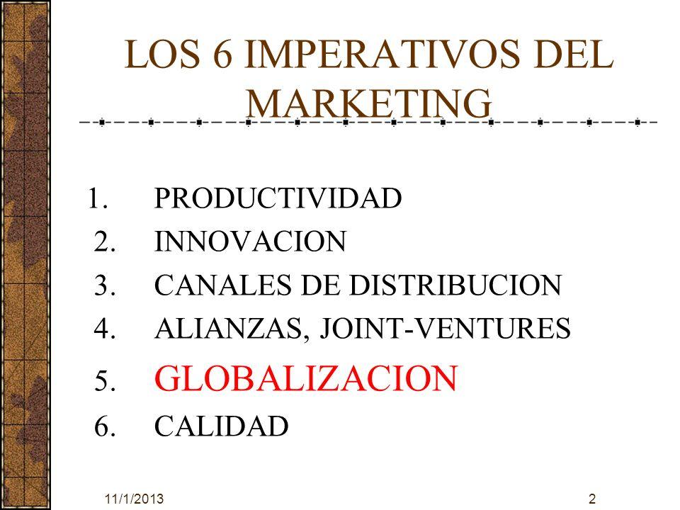 11/1/20133 GLOBALIZACION En términos de mercadeo, considero que la verdadera globalización es un compromiso con la visualización del mundo como un mercado único y la concentración en la máxima estandarización de los productos o servicios.