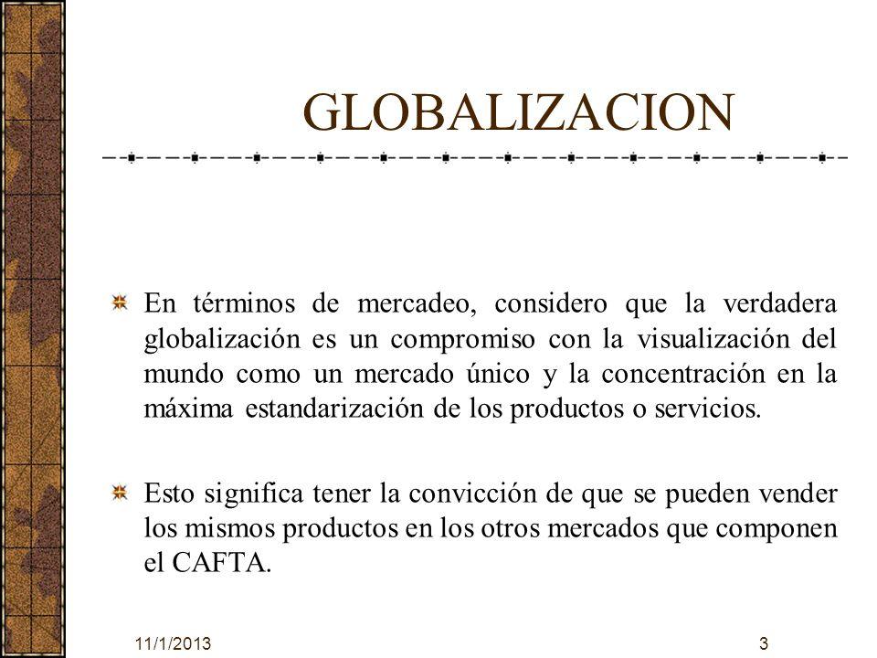 11/1/20133 GLOBALIZACION En términos de mercadeo, considero que la verdadera globalización es un compromiso con la visualización del mundo como un mer