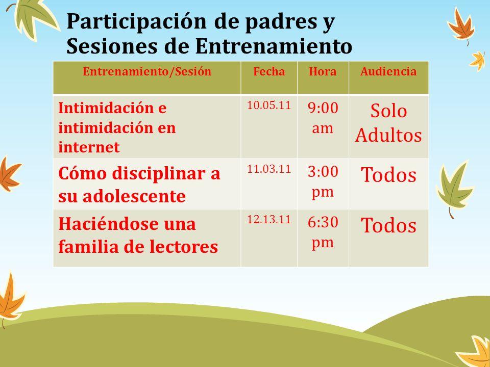 Participación de padres y Sesiones de Entrenamiento Entrenamiento/SesiónFechaHoraAudiencia Intimidación e intimidación en internet 10.05.11 9:00 am So