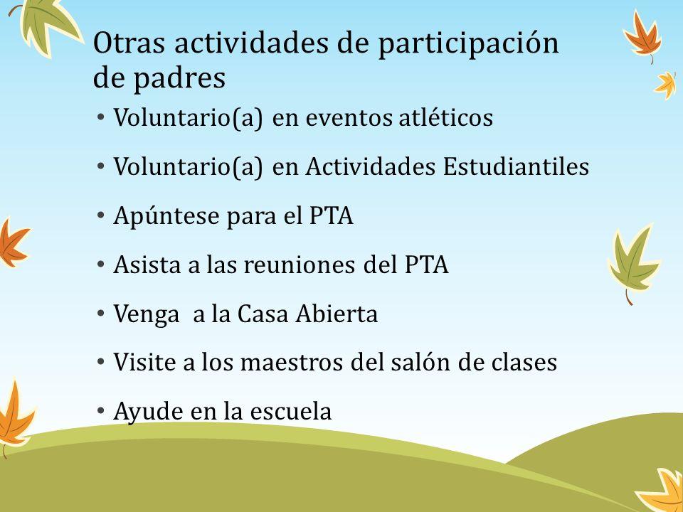 Otras actividades de participación de padres Voluntario(a) en eventos atléticos Voluntario(a) en Actividades Estudiantiles Apúntese para el PTA Asista