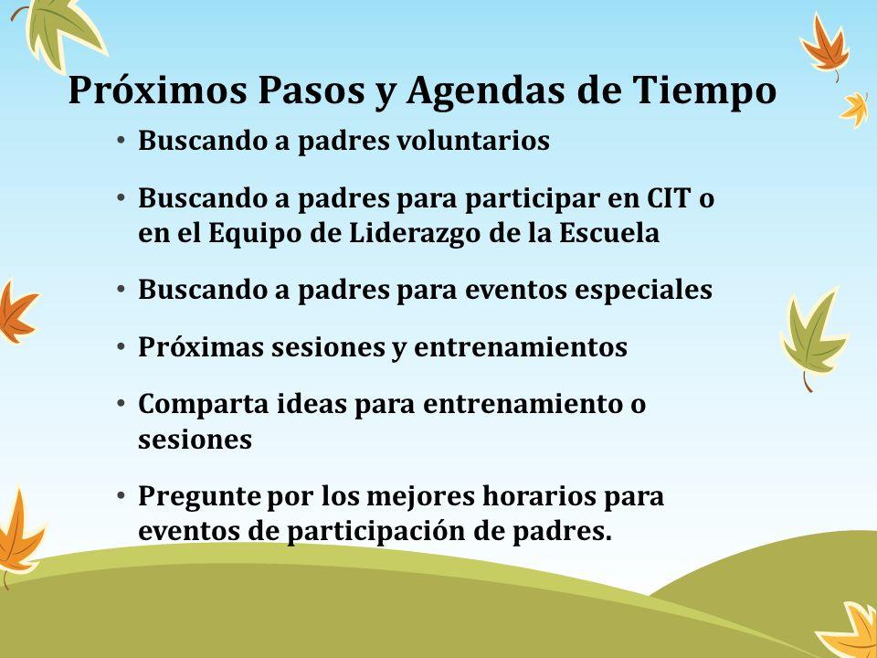 Próximos Pasos y Agendas de Tiempo Buscando a padres voluntarios Buscando a padres para participar en CIT o en el Equipo de Liderazgo de la Escuela Bu