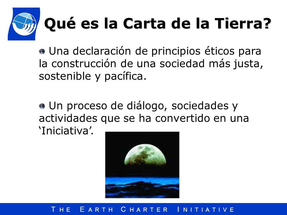 T H E E A R T H C H A R T E R I N I T I A T I V E Una declaración de principios éticos para la construcción de una sociedad más justa, sostenible y pa