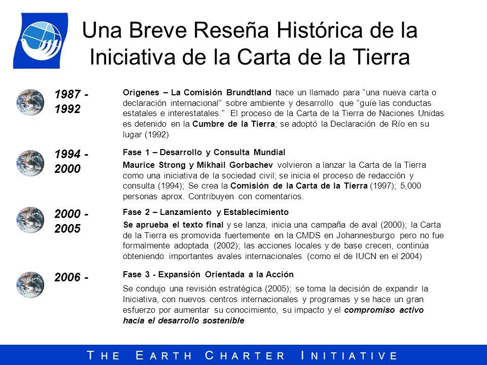 T H E E A R T H C H A R T E R I N I T I A T I V E Una Breve Reseña Histórica de la Iniciativa de la Carta de la Tierra 1987 - 1992 Orígenes – La Comis