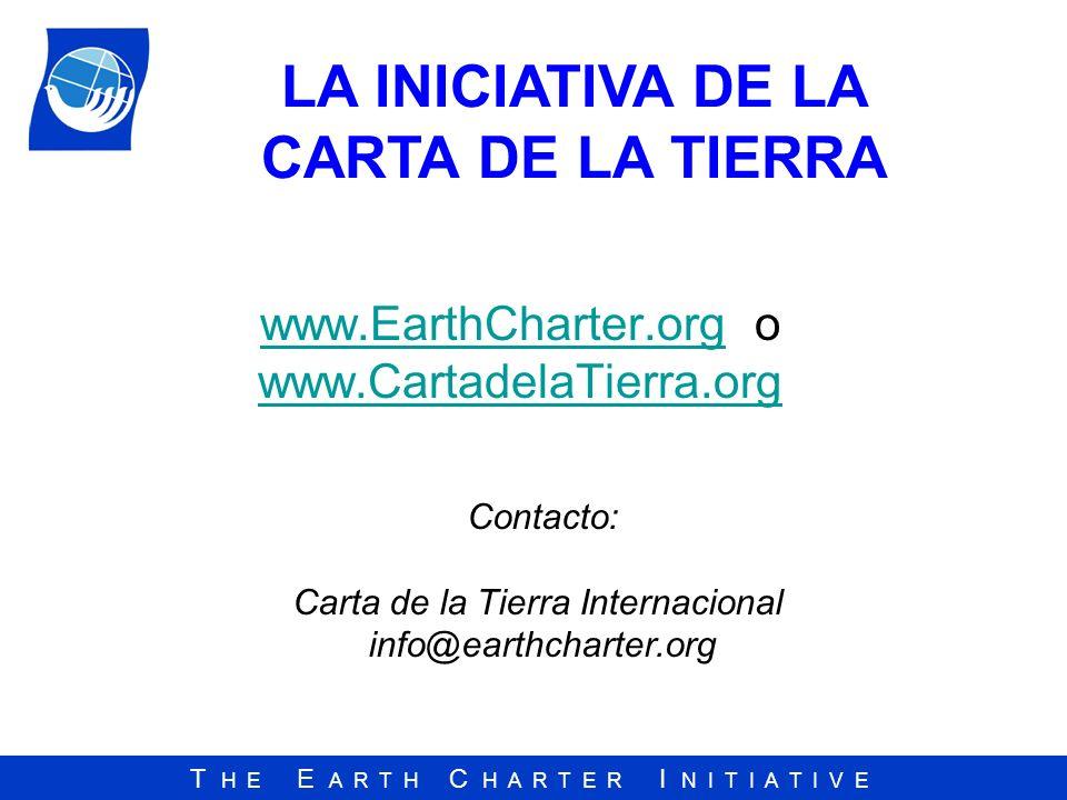 T H E E A R T H C H A R T E R I N I T I A T I V E www.EarthCharter.orgwww.EarthCharter.org o www.CartadelaTierra.org www.CartadelaTierra.org LA INICIA
