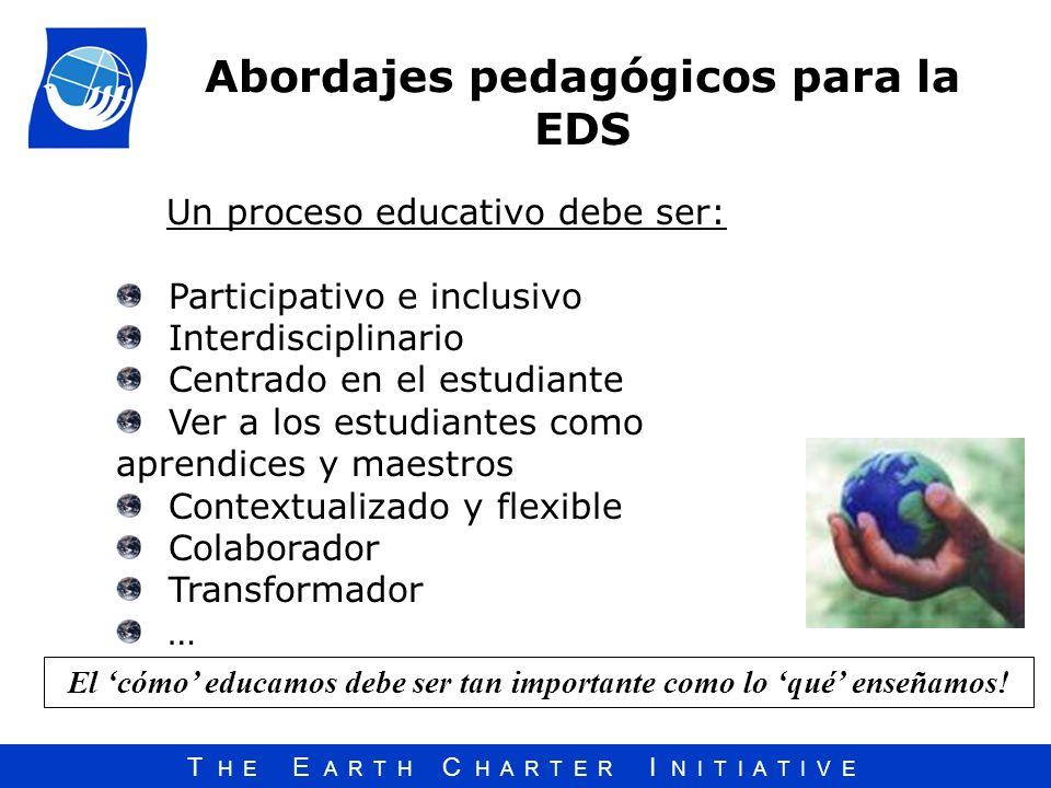 T H E E A R T H C H A R T E R I N I T I A T I V E Un proceso educativo debe ser: Participativo e inclusivo Interdisciplinario Centrado en el estudiant