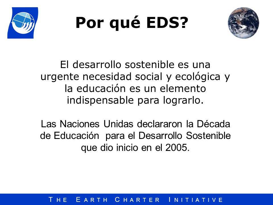 T H E E A R T H C H A R T E R I N I T I A T I V E El desarrollo sostenible es una urgente necesidad social y ecológica y la educación es un elemento i
