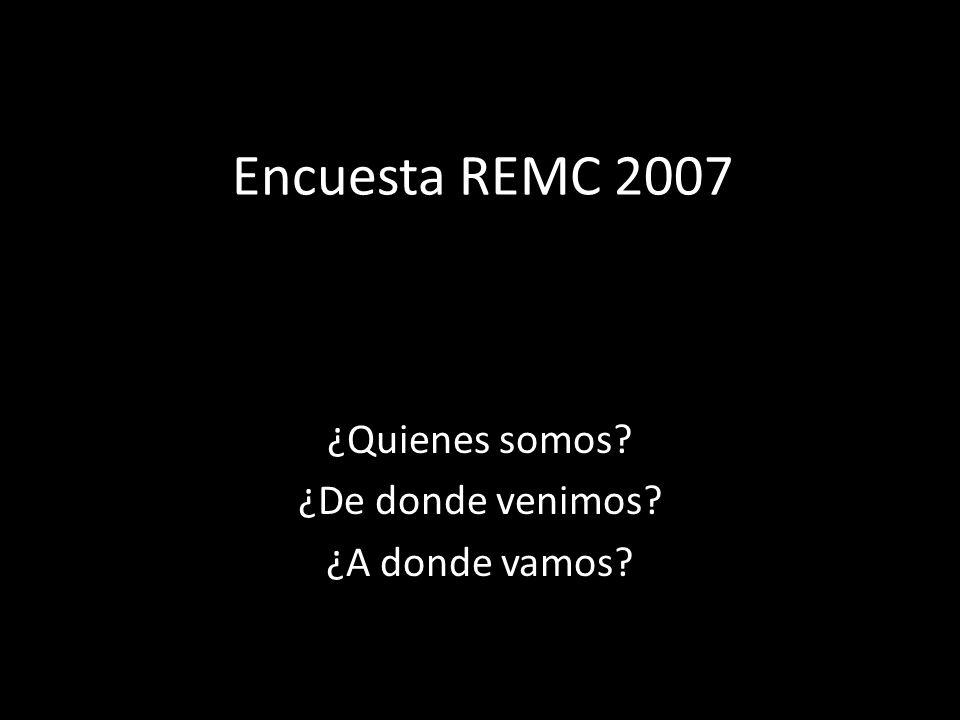 Encuesta REMC 2007 ¿Quienes somos? ¿De donde venimos? ¿A donde vamos?