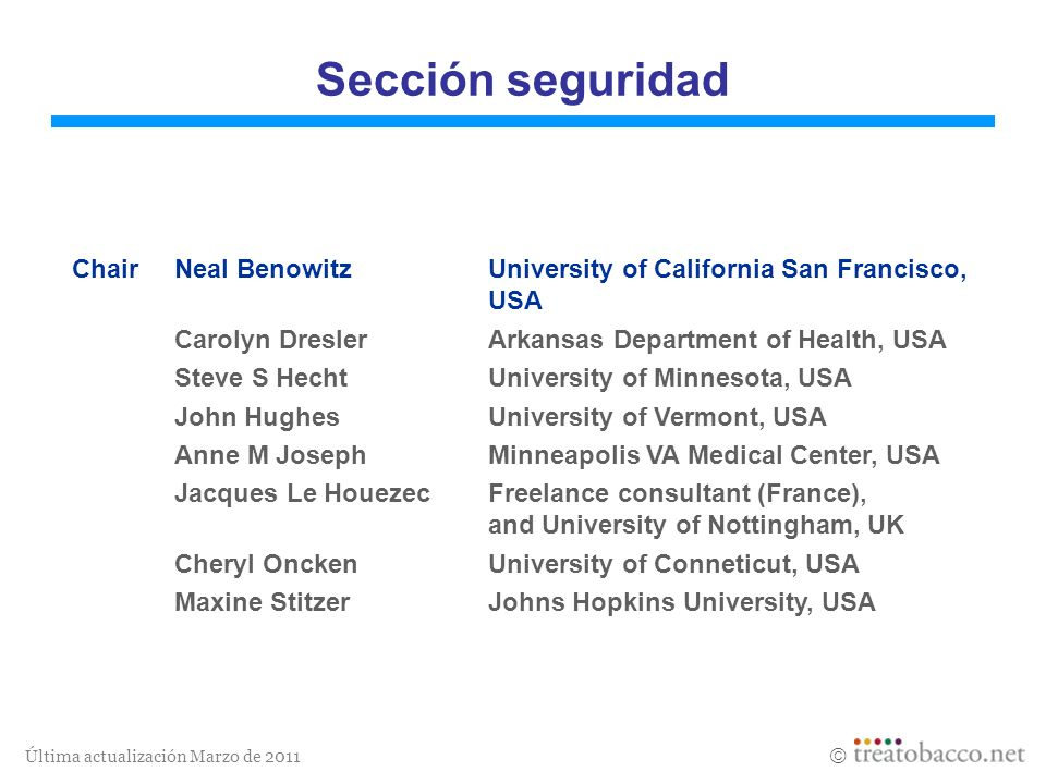 Última actualización Marzo de 2011 Sección seguridad ChairNeal BenowitzUniversity of California San Francisco, USA Carolyn DreslerArkansas Department