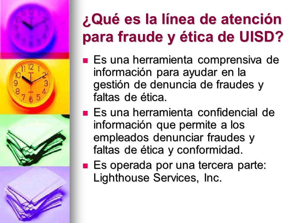 ¿Qué es la línea de atención para fraude y ética de UISD? Es una herramienta comprensiva de información para ayudar en la gestión de denuncia de fraud