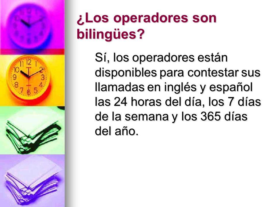 ¿Los operadores son bilingües? Sí, los operadores están disponibles para contestar sus llamadas en inglés y español las 24 horas del día, los 7 días d