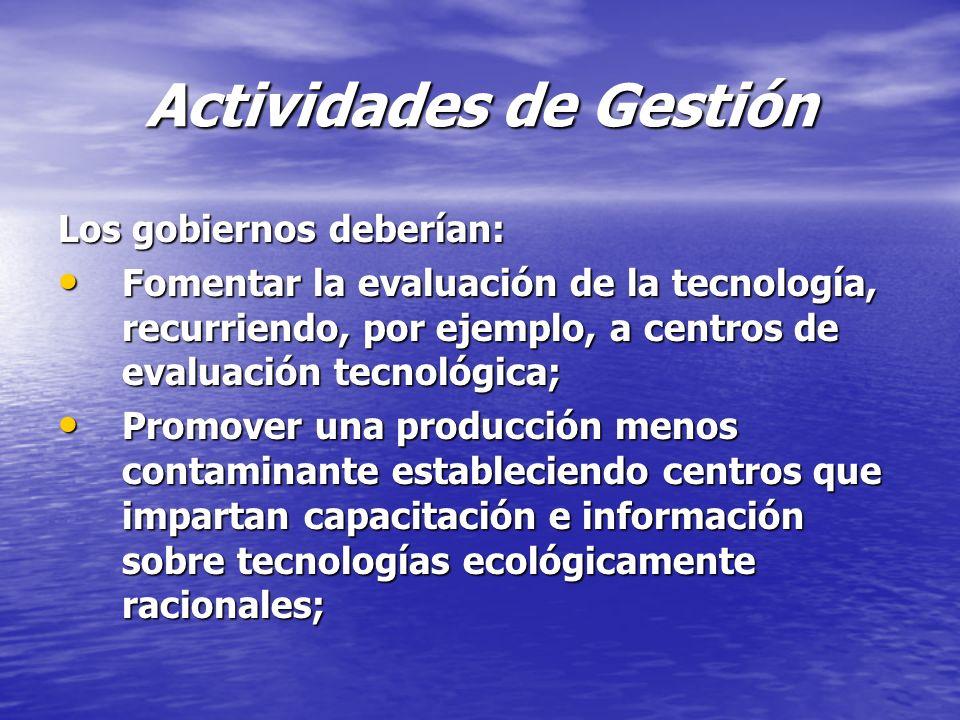 Actividades de Gestión Los gobiernos deberían: Fomentar la evaluación de la tecnología, recurriendo, por ejemplo, a centros de evaluación tecnológica;