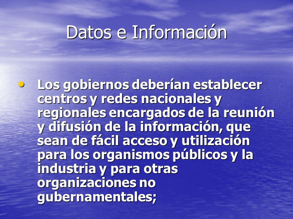 Datos e Información Los gobiernos deberían establecer centros y redes nacionales y regionales encargados de la reunión y difusión de la información, q