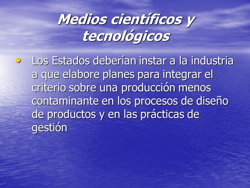 Medios científicos y tecnológicos Los Estados deberían instar a la industria a que elabore planes para integrar el criterio sobre una producción menos