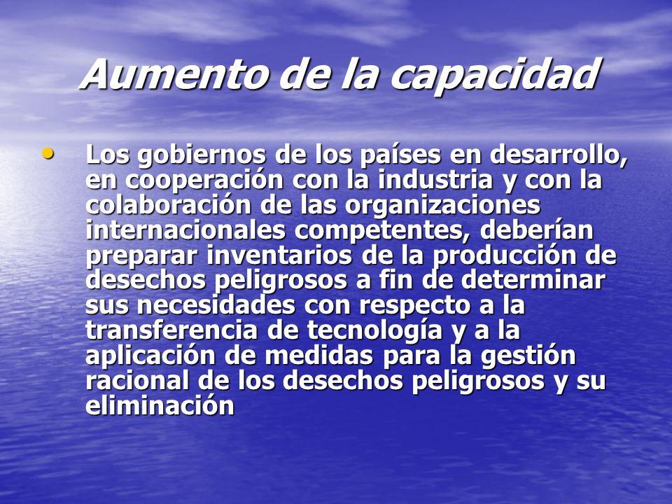 Aumento de la capacidad Los gobiernos de los países en desarrollo, en cooperación con la industria y con la colaboración de las organizaciones interna