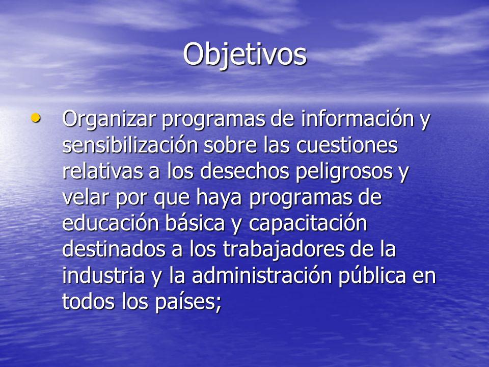 Objetivos Organizar programas de información y sensibilización sobre las cuestiones relativas a los desechos peligrosos y velar por que haya programas
