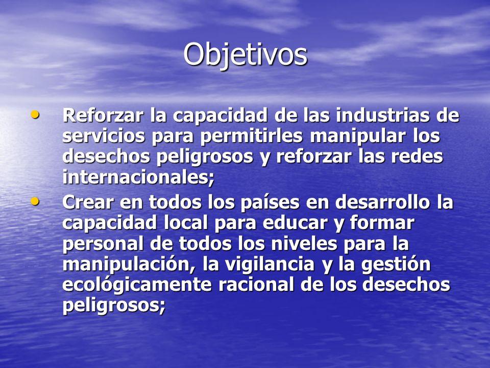 Objetivos Reforzar la capacidad de las industrias de servicios para permitirles manipular los desechos peligrosos y reforzar las redes internacionales