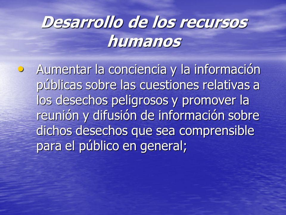 Desarrollo de los recursos humanos Aumentar la conciencia y la información públicas sobre las cuestiones relativas a los desechos peligrosos y promove