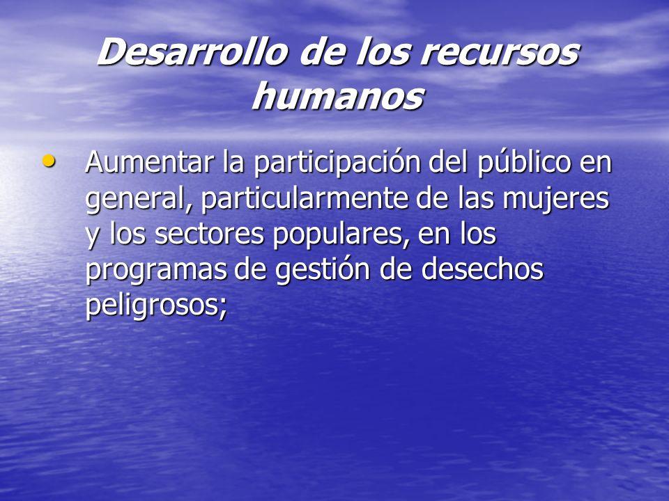 Desarrollo de los recursos humanos Aumentar la participación del público en general, particularmente de las mujeres y los sectores populares, en los p