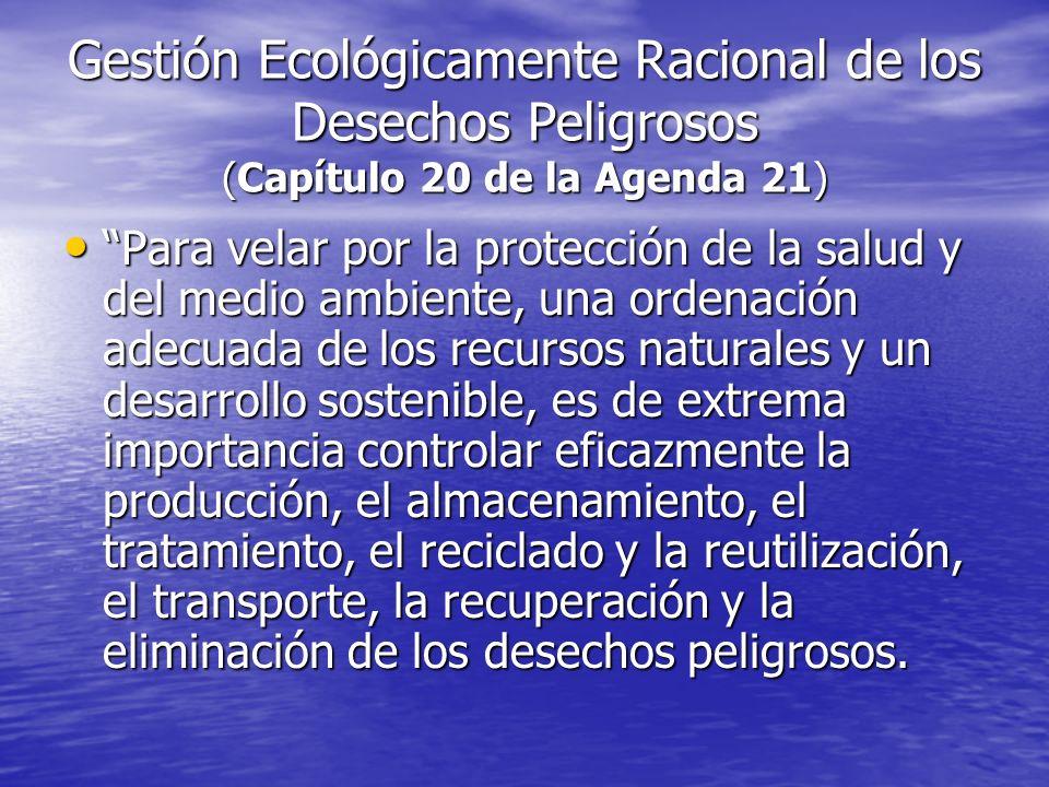 Gestión Ecológicamente Racional de los Desechos Peligrosos (Capítulo 20 de la Agenda 21) Para velar por la protección de la salud y del medio ambiente