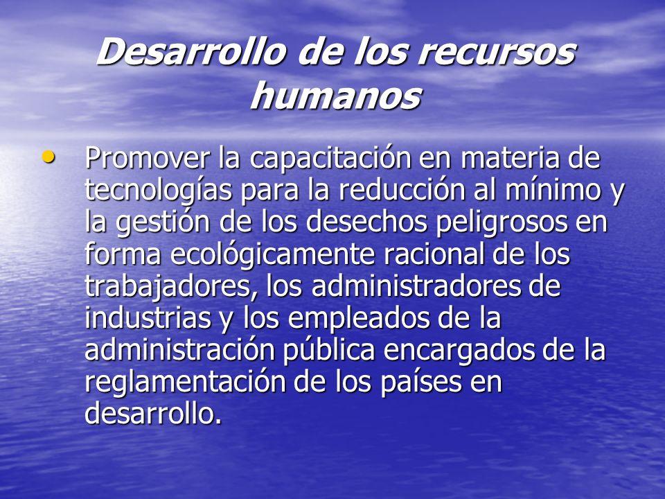 Desarrollo de los recursos humanos Promover la capacitación en materia de tecnologías para la reducción al mínimo y la gestión de los desechos peligro
