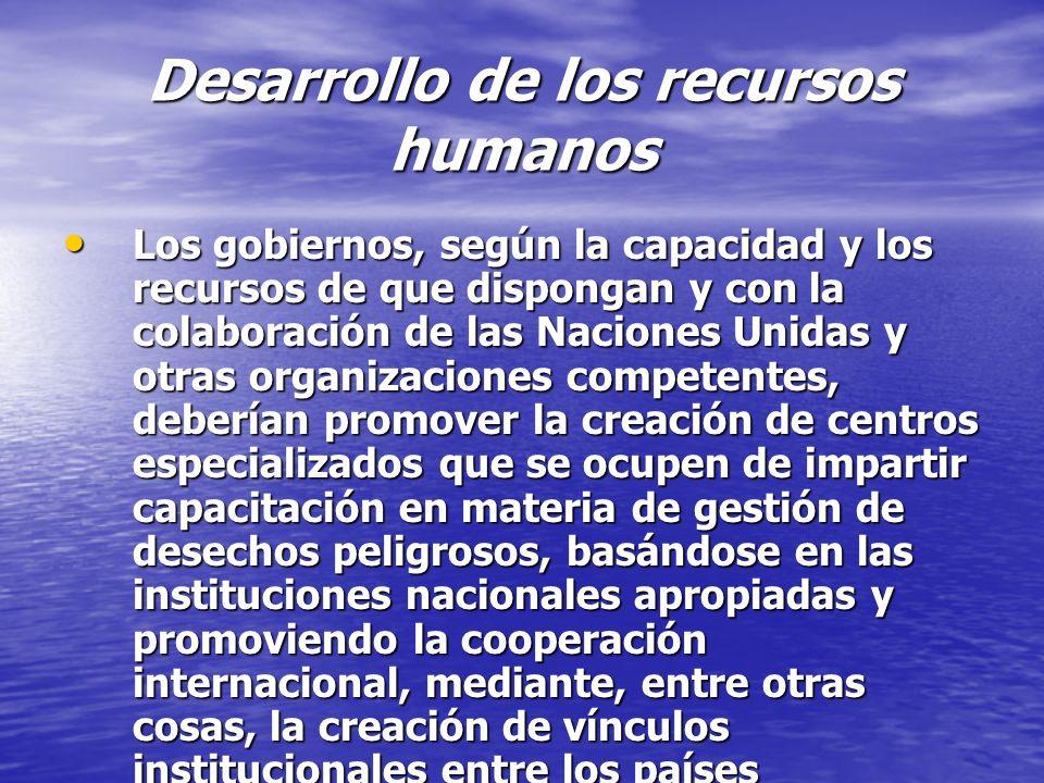 Desarrollo de los recursos humanos Los gobiernos, según la capacidad y los recursos de que dispongan y con la colaboración de las Naciones Unidas y ot