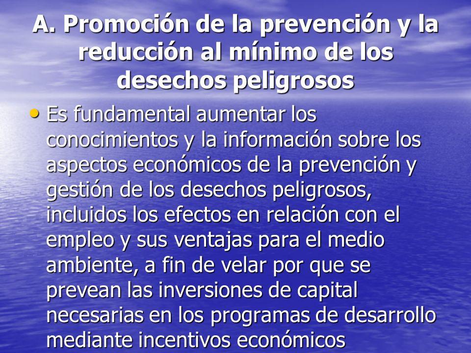 A. Promoción de la prevención y la reducción al mínimo de los desechos peligrosos Es fundamental aumentar los conocimientos y la información sobre los