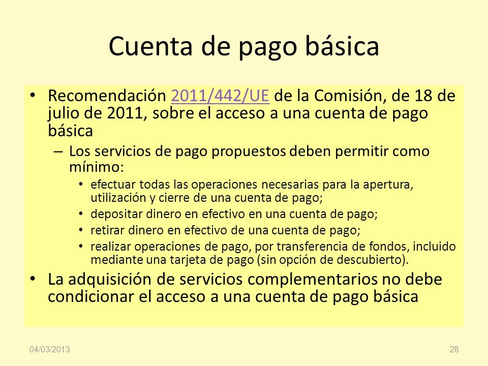 Cuenta de pago básica Recomendación 2011/442/UE de la Comisión, de 18 de julio de 2011, sobre el acceso a una cuenta de pago básica2011/442/UE – Los s