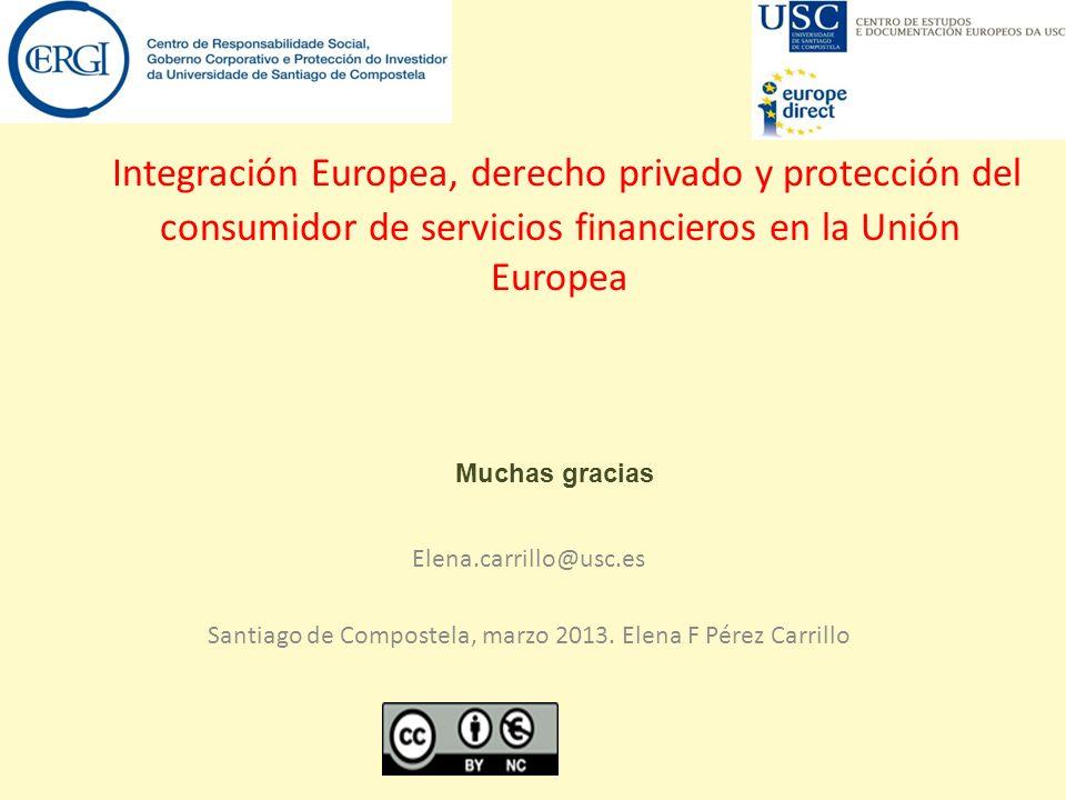 Integración Europea, derecho privado y protección del consumidor de servicios financieros en la Unión Europea Elena.carrillo@usc.es Santiago de Compos