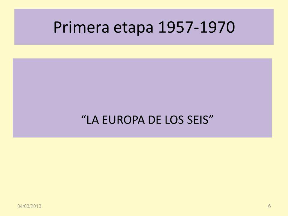 Primera etapa 1957-1970 LA EUROPA DE LOS SEIS 04/03/20136