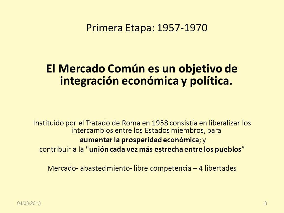 Primera Etapa: 1957-1970 El Mercado Común es un objetivo de integración económica y política. Instituido por el Tratado de Roma en 1958 consistía en l