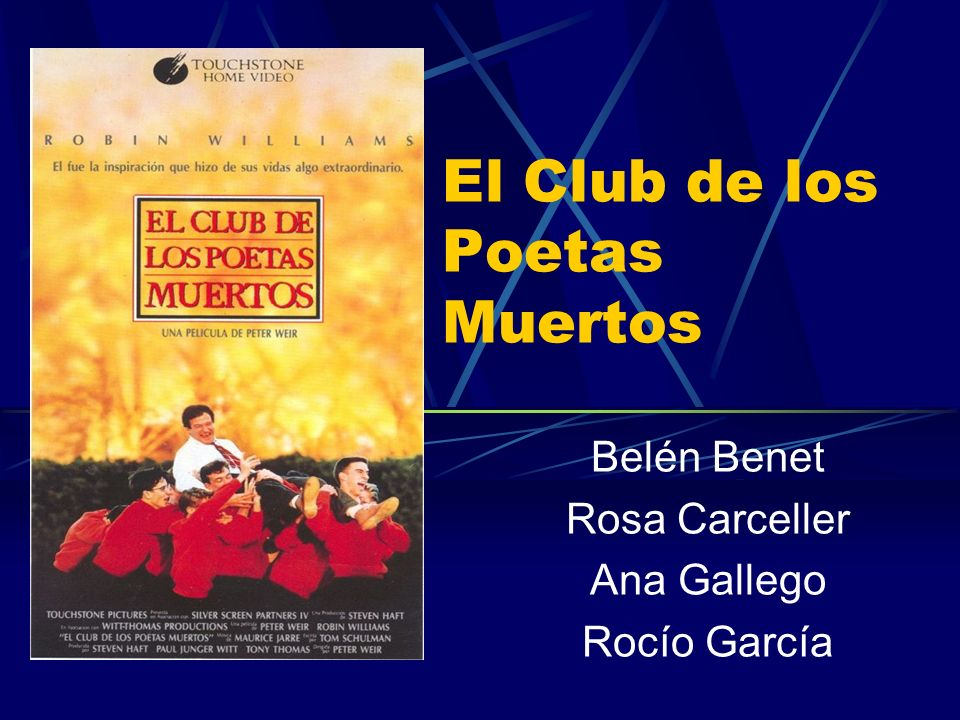 El Club de los Poetas Muertos Belén Benet Rosa Carceller Ana Gallego Rocío García